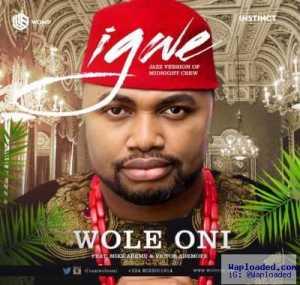 "Wole Oni - ""Igwe"" ft. Mike Aremu & Victor Ademofe"